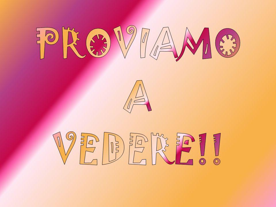 PROVIAMO A VEDERE!!