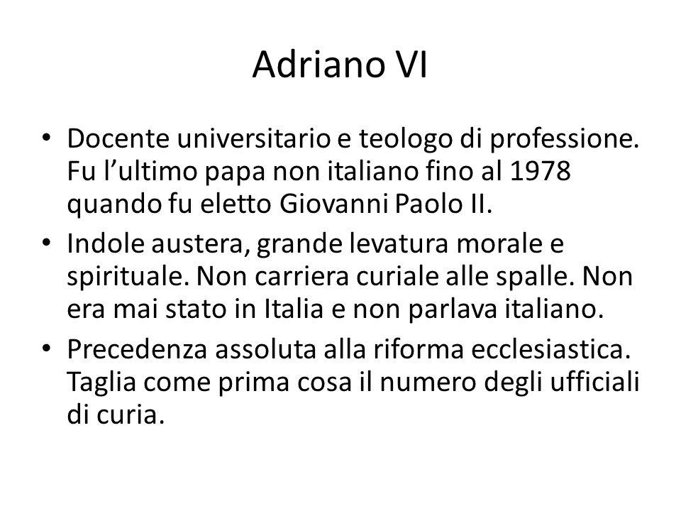 Adriano VI Docente universitario e teologo di professione. Fu l'ultimo papa non italiano fino al 1978 quando fu eletto Giovanni Paolo II.