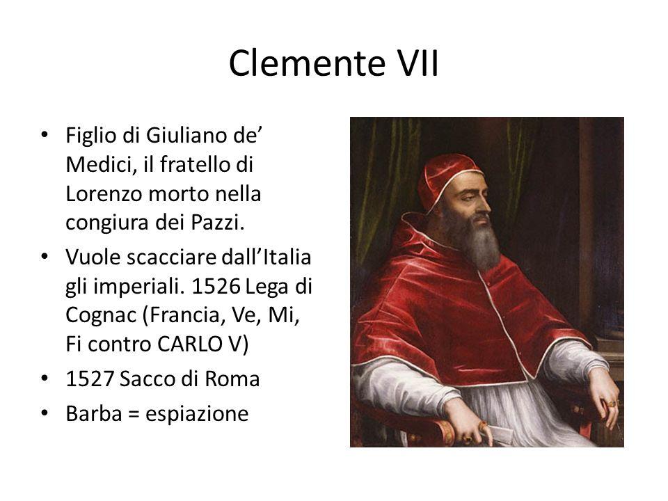 Clemente VII Figlio di Giuliano de' Medici, il fratello di Lorenzo morto nella congiura dei Pazzi.