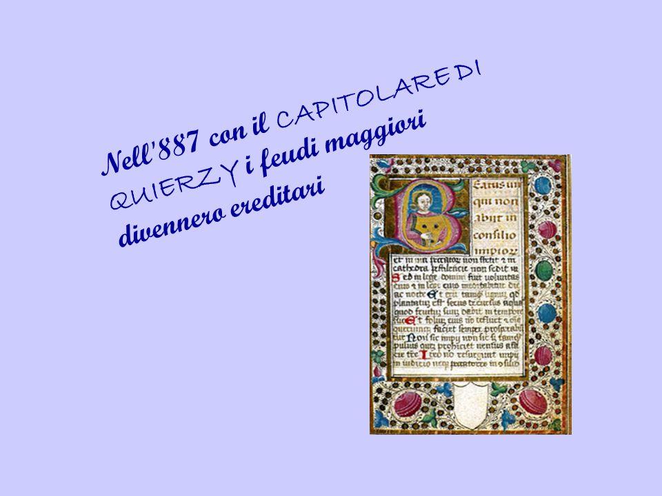 Nell 887 con il CAPITOLARE DI QUIERZY i feudi maggiori divennero ereditari
