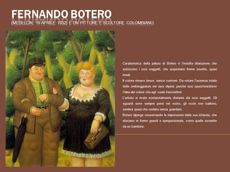 Fernando Botero (Medellín, 19 aprile 1932) è un pittore e scultore colombiano.