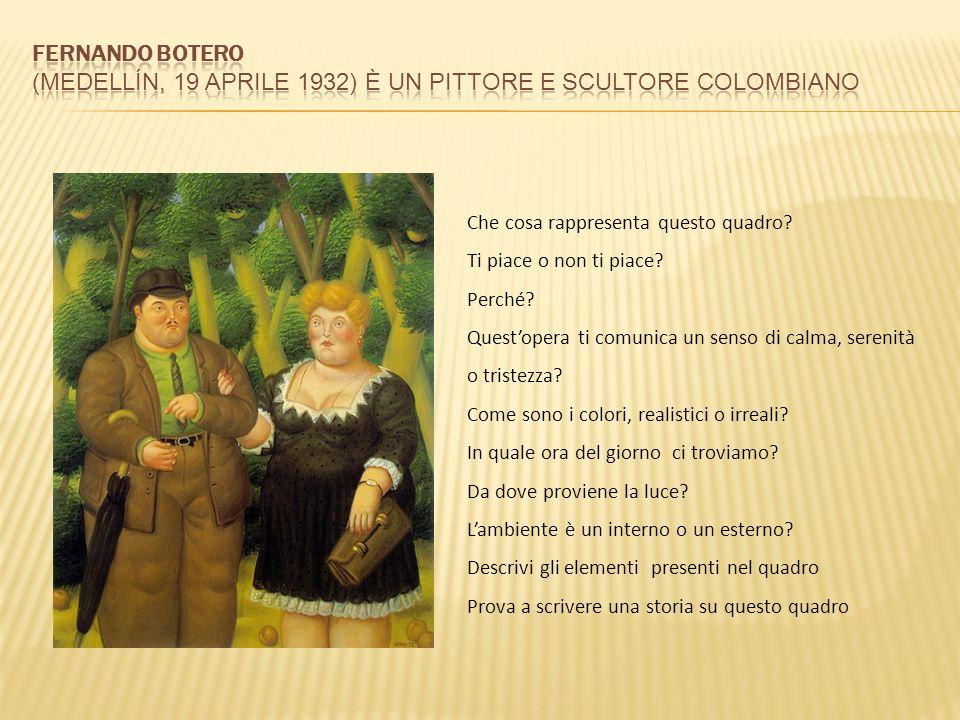 Fernando Botero (Medellín, 19 aprile 1932) è un pittore e scultore colombiano