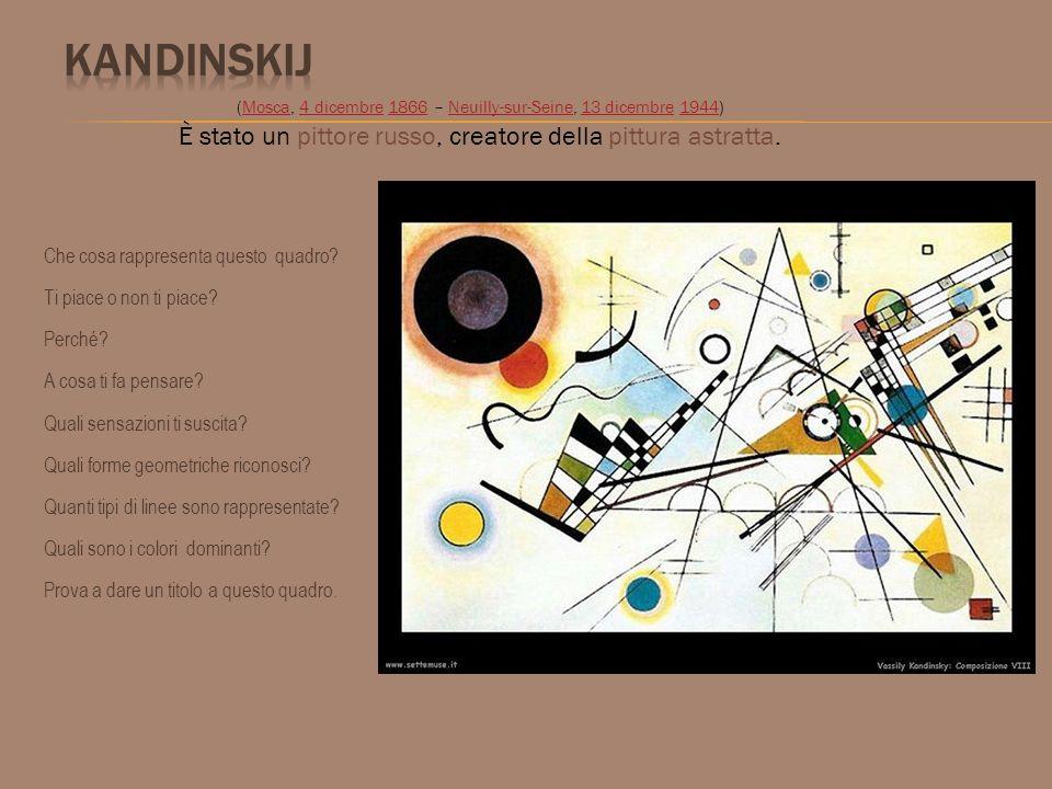Kandinskij È stato un pittore russo, creatore della pittura astratta.