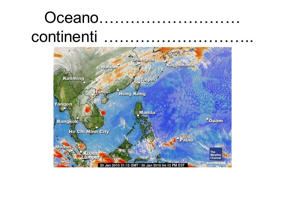 Oceano……………………… continenti ………………………..