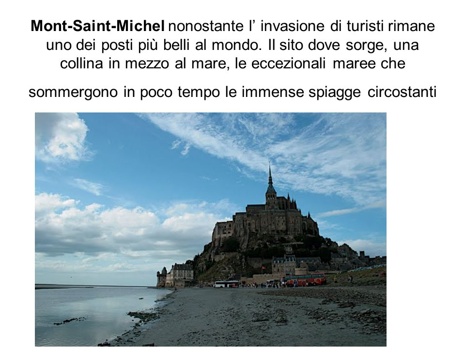 Mont-Saint-Michel nonostante l' invasione di turisti rimane uno dei posti più belli al mondo.