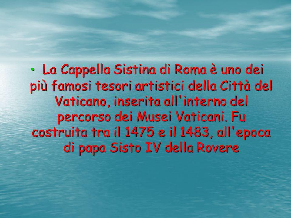 La Cappella Sistina di Roma è uno dei più famosi tesori artistici della Città del Vaticano, inserita all interno del percorso dei Musei Vaticani.
