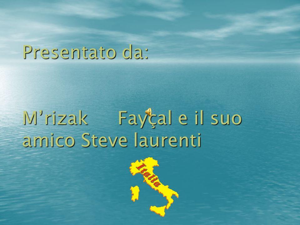 Presentato da: M'rizak Fayçal e il suo amico Steve laurenti
