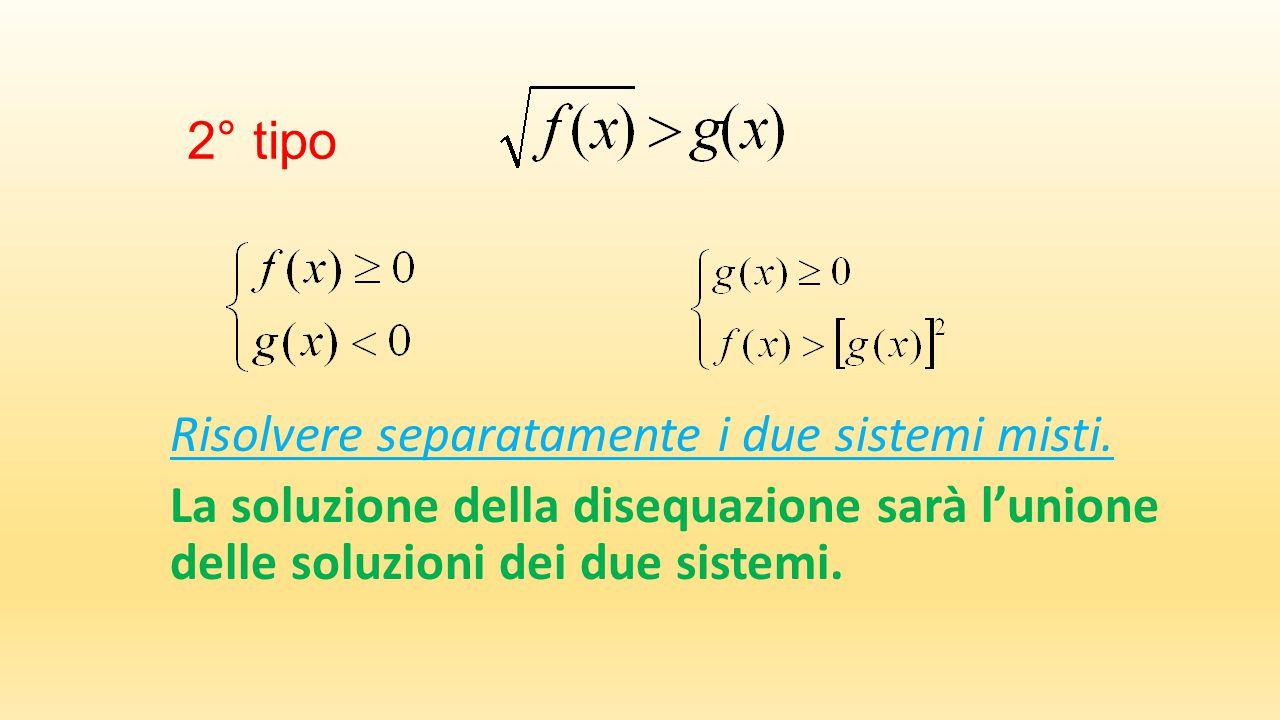 2° tipo Risolvere separatamente i due sistemi misti.