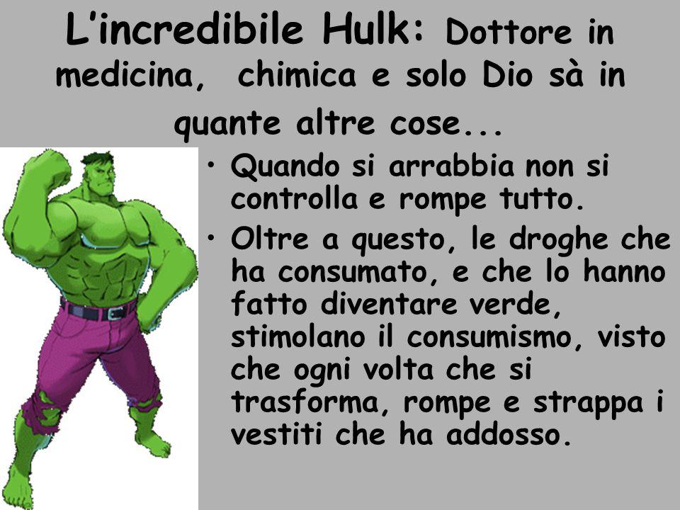 L'incredibile Hulk: Dottore in medicina, chimica e solo Dio sà in quante altre cose...