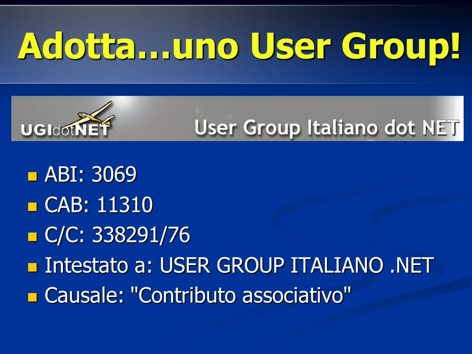 Adotta…uno User Group! ABI: 3069 CAB: 11310 C/C: 338291/76