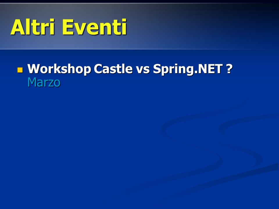 Altri Eventi Workshop Castle vs Spring.NET Marzo