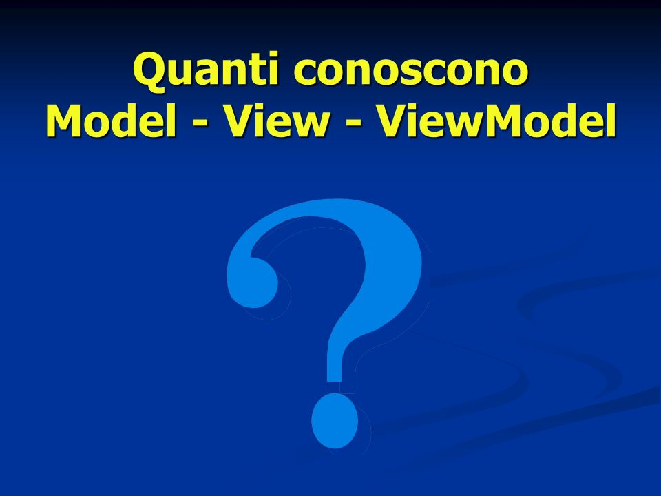 Quanti conoscono Model - View - ViewModel