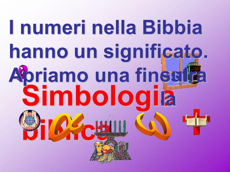 Simbologia biblica I numeri nella Bibbia hanno un significato.