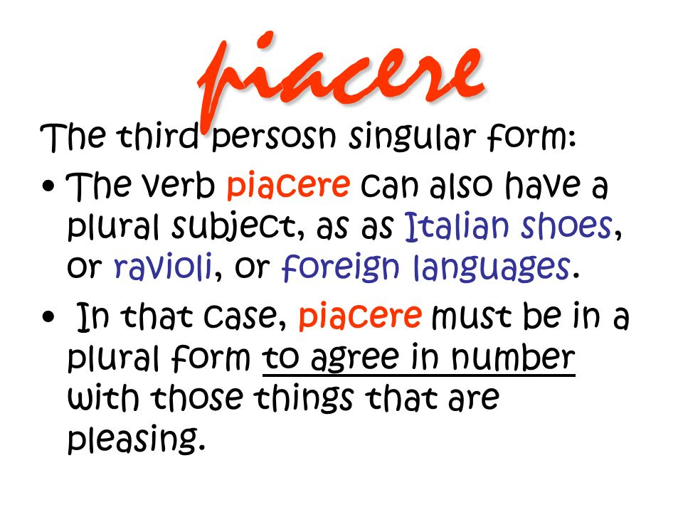 piacere The third persosn singular form: