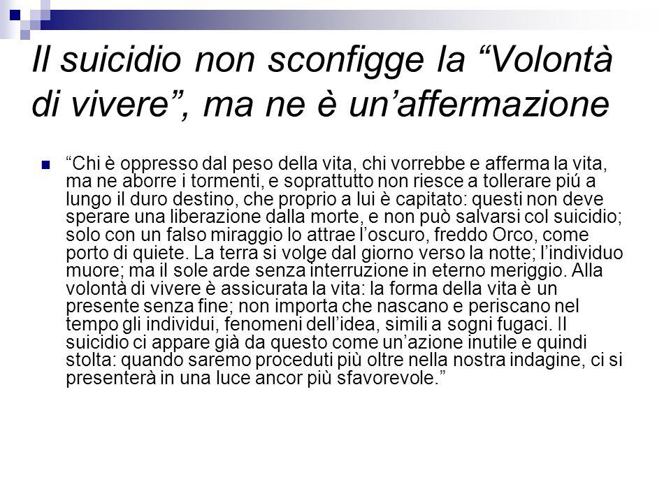 Il suicidio non sconfigge la Volontà di vivere , ma ne è un'affermazione