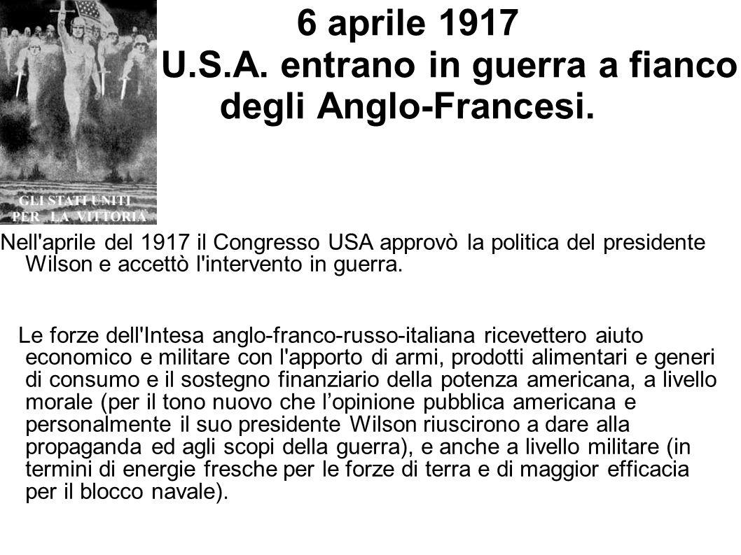 6 aprile 1917 U.S.A. entrano in guerra a fianco degli Anglo-Francesi.