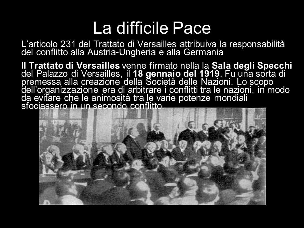 La difficile Pace L'articolo 231 del Trattato di Versailles attribuiva la responsabilità del conflitto alla Austria-Ungheria e alla Germania.