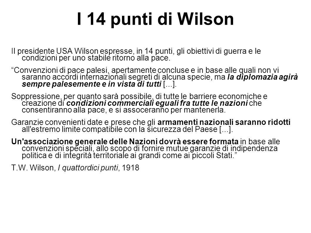 I 14 punti di Wilson Il presidente USA Wilson espresse, in 14 punti, gli obiettivi di guerra e le condizioni per uno stabile ritorno alla pace.