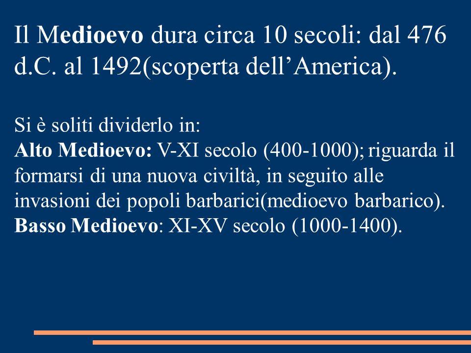 Il Medioevo dura circa 10 secoli: dal 476 d. C