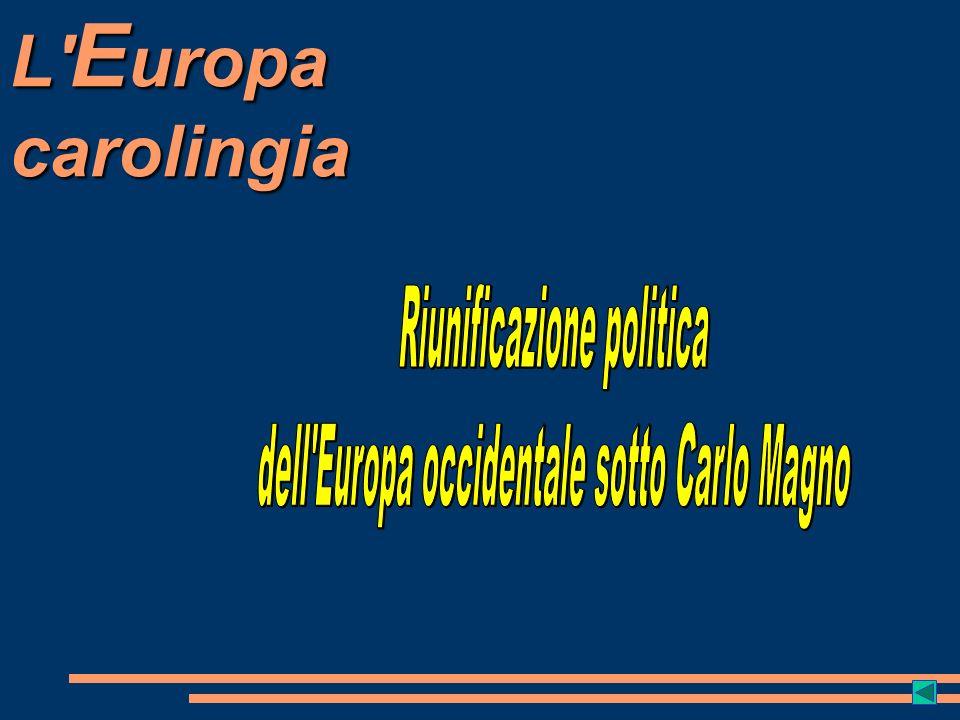 L Europa carolingia Riunificazione politica