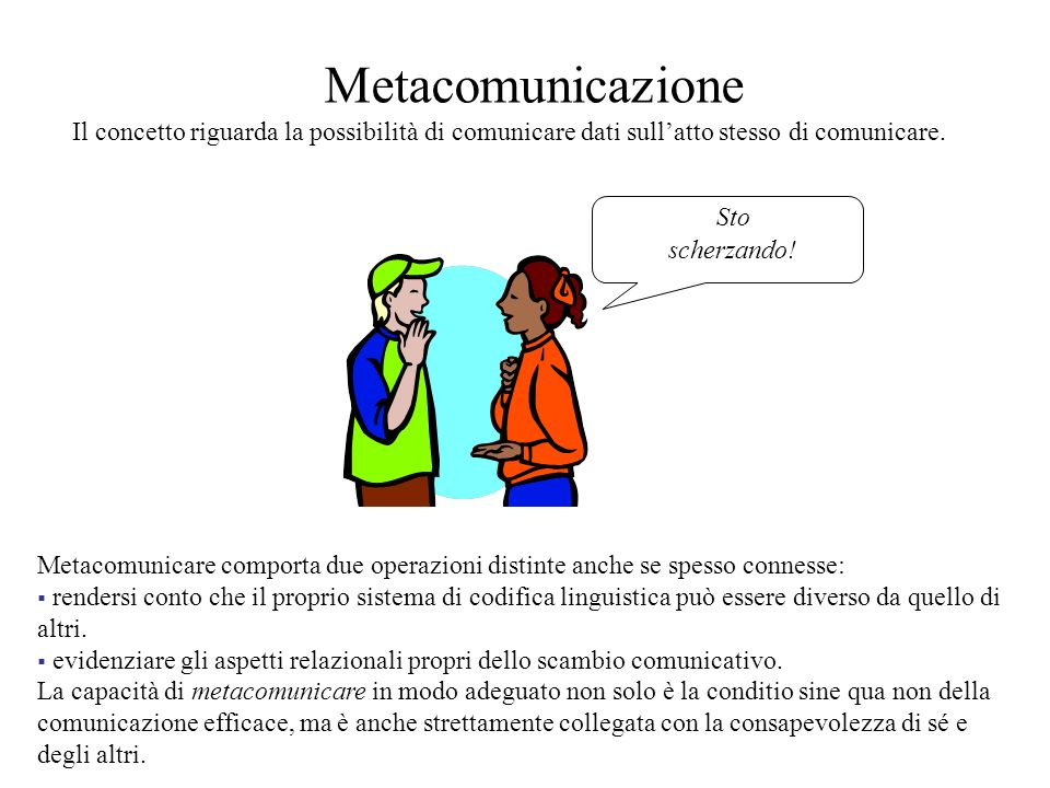 Metacomunicazione Il concetto riguarda la possibilità di comunicare dati sull'atto stesso di comunicare.