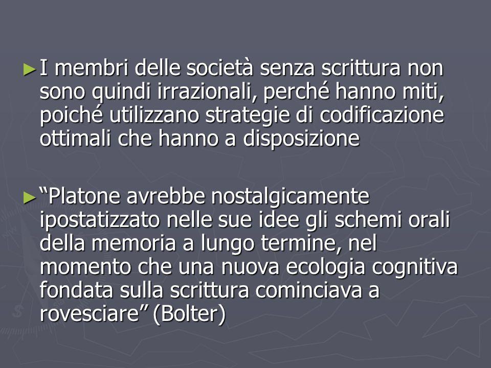 I membri delle società senza scrittura non sono quindi irrazionali, perché hanno miti, poiché utilizzano strategie di codificazione ottimali che hanno a disposizione