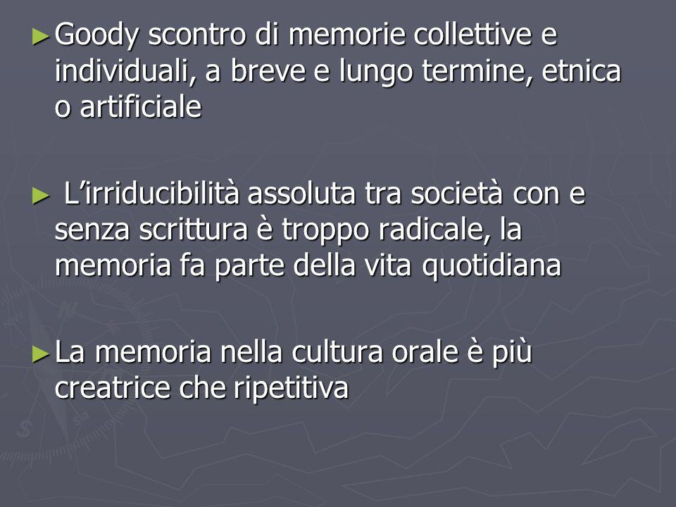 Goody scontro di memorie collettive e individuali, a breve e lungo termine, etnica o artificiale