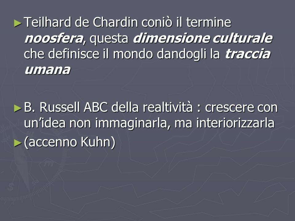 Teilhard de Chardin coniò il termine noosfera, questa dimensione culturale che definisce il mondo dandogli la traccia umana