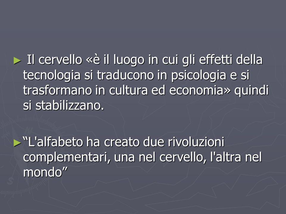 Il cervello «è il luogo in cui gli effetti della tecnologia si traducono in psicologia e si trasformano in cultura ed economia» quindi si stabilizzano.