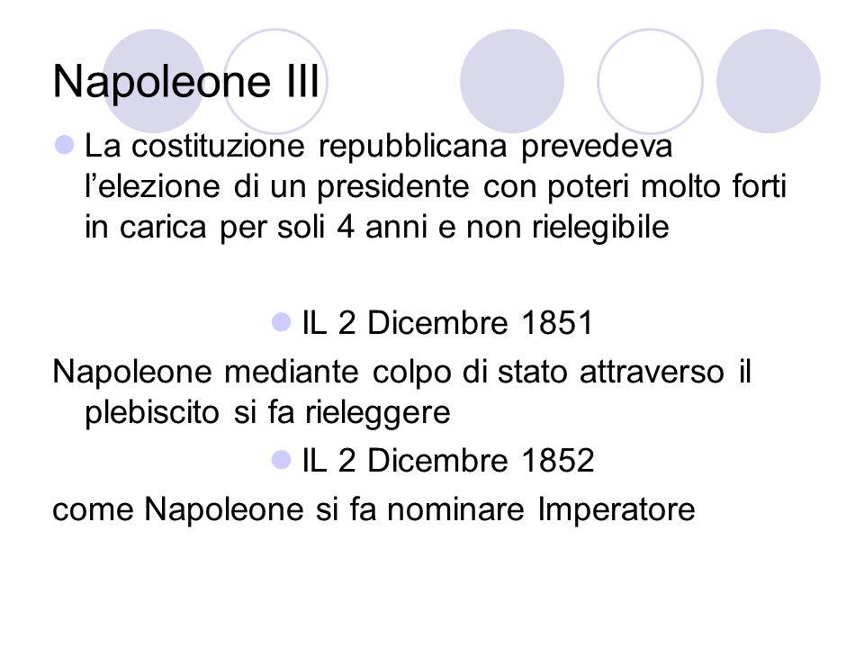 Napoleone III La costituzione repubblicana prevedeva l'elezione di un presidente con poteri molto forti in carica per soli 4 anni e non rielegibile.