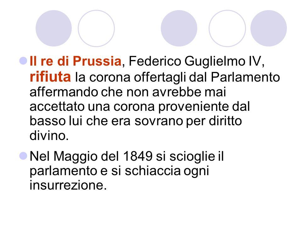 Il re di Prussia, Federico Guglielmo IV, rifiuta la corona offertagli dal Parlamento affermando che non avrebbe mai accettato una corona proveniente dal basso lui che era sovrano per diritto divino.
