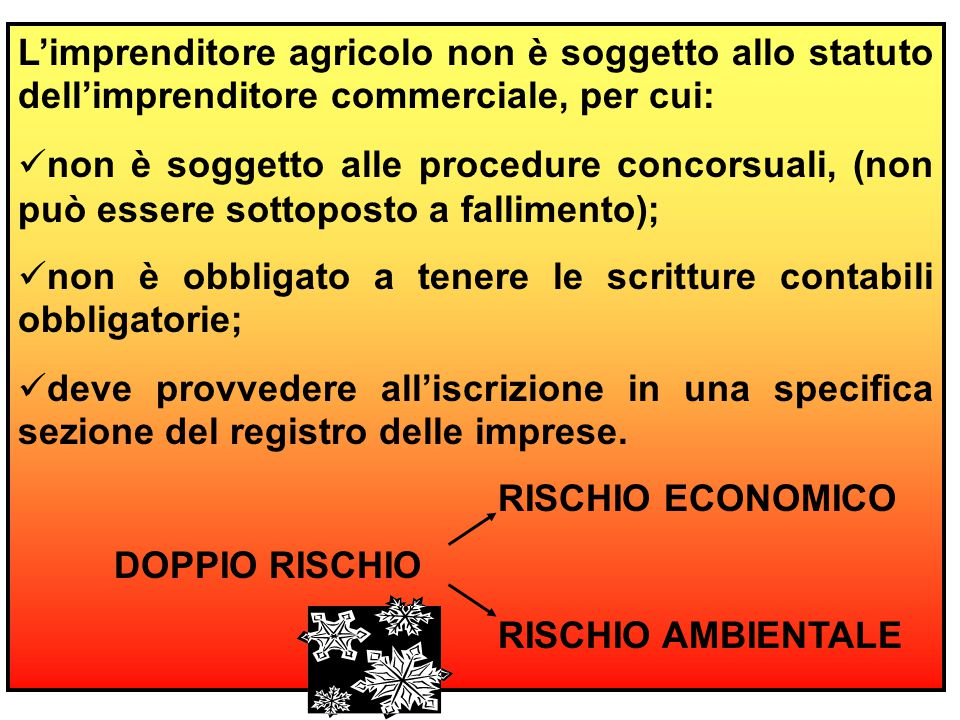 L'imprenditore agricolo non è soggetto allo statuto dell'imprenditore commerciale, per cui: