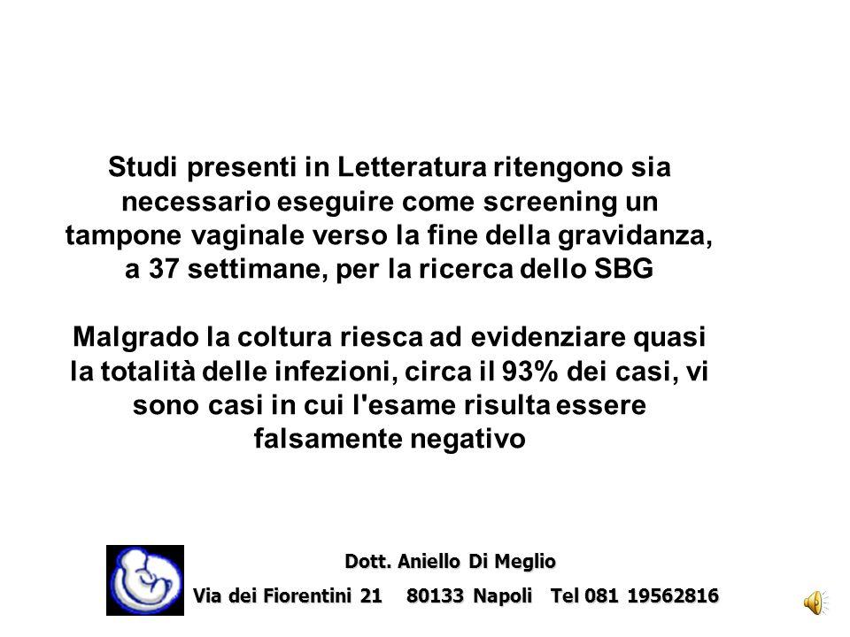 Studi presenti in Letteratura ritengono sia necessario eseguire come screening un tampone vaginale verso la fine della gravidanza, a 37 settimane, per la ricerca dello SBG