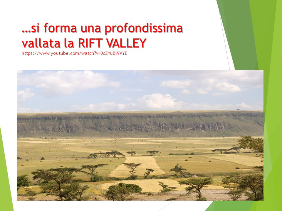 …si forma una profondissima vallata la RIFT VALLEY https://www.youtube.com/watch v=0cZYuBiVVYE