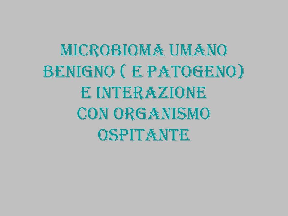 Microbioma umano benigno ( e patogeno) e interazione con organismo ospitante