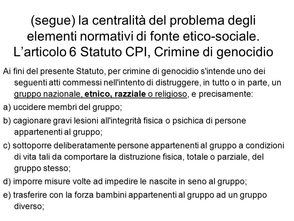 (segue) la centralità del problema degli elementi normativi di fonte etico-sociale. L'articolo 6 Statuto CPI, Crimine di genocidio