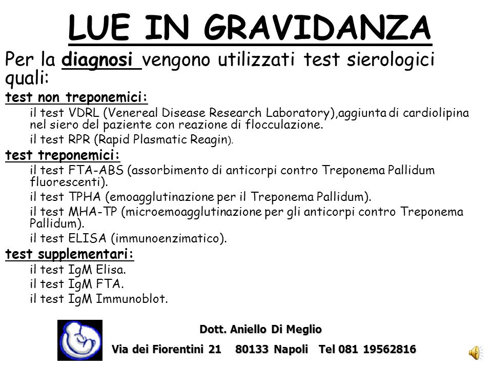 LUE IN GRAVIDANZA Per la diagnosi vengono utilizzati test sierologici quali: test non treponemici: