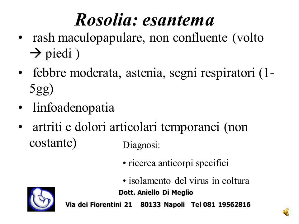 Rosolia: esantema rash maculopapulare, non confluente (volto  piedi )