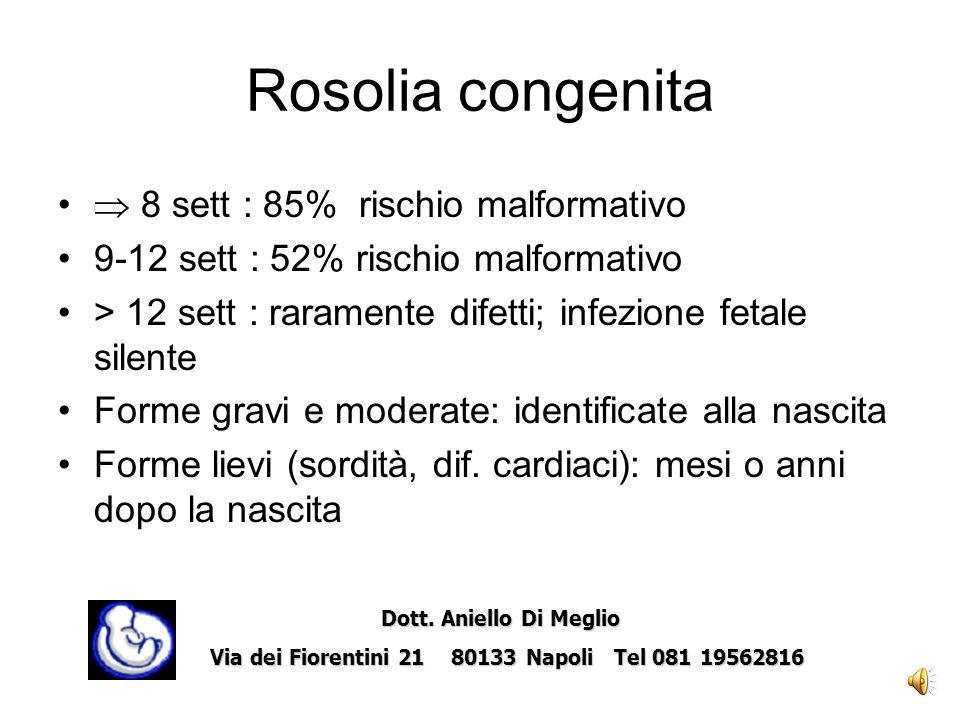 Rosolia congenita  8 sett : 85% rischio malformativo