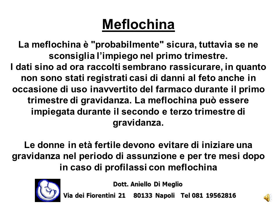 Meflochina La meflochina è probabilmente sicura, tuttavia se ne sconsiglia l'impiego nel primo trimestre.