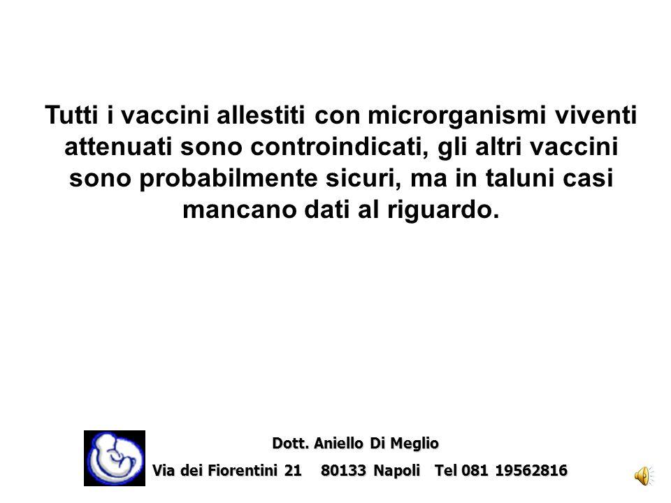 Tutti i vaccini allestiti con microrganismi viventi attenuati sono controindicati, gli altri vaccini sono probabilmente sicuri, ma in taluni casi mancano dati al riguardo.