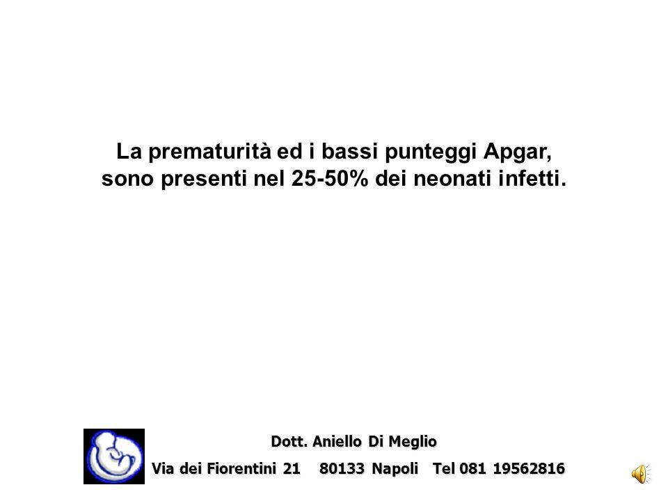 La prematurità ed i bassi punteggi Apgar, sono presenti nel 25-50% dei neonati infetti.