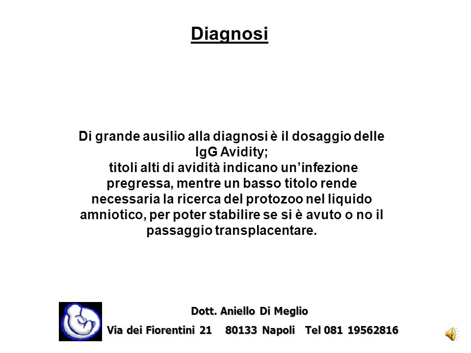 Di grande ausilio alla diagnosi è il dosaggio delle IgG Avidity;