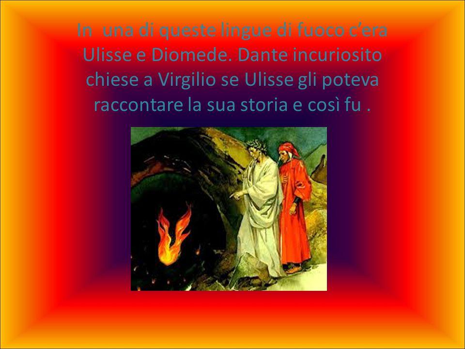 In una di queste lingue di fuoco c'era Ulisse e Diomede