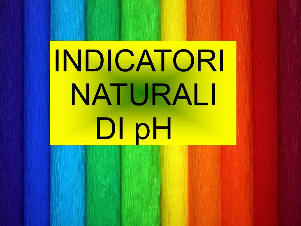 INDICATORI NATURALI DI pH
