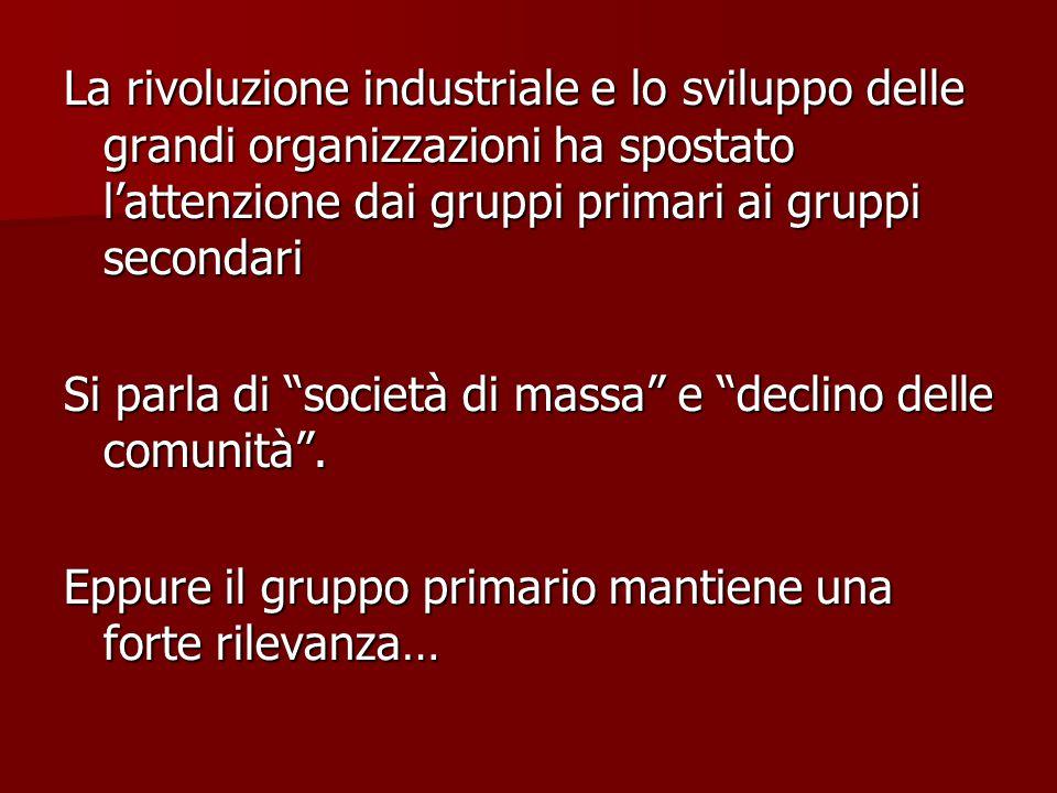 La rivoluzione industriale e lo sviluppo delle grandi organizzazioni ha spostato l'attenzione dai gruppi primari ai gruppi secondari