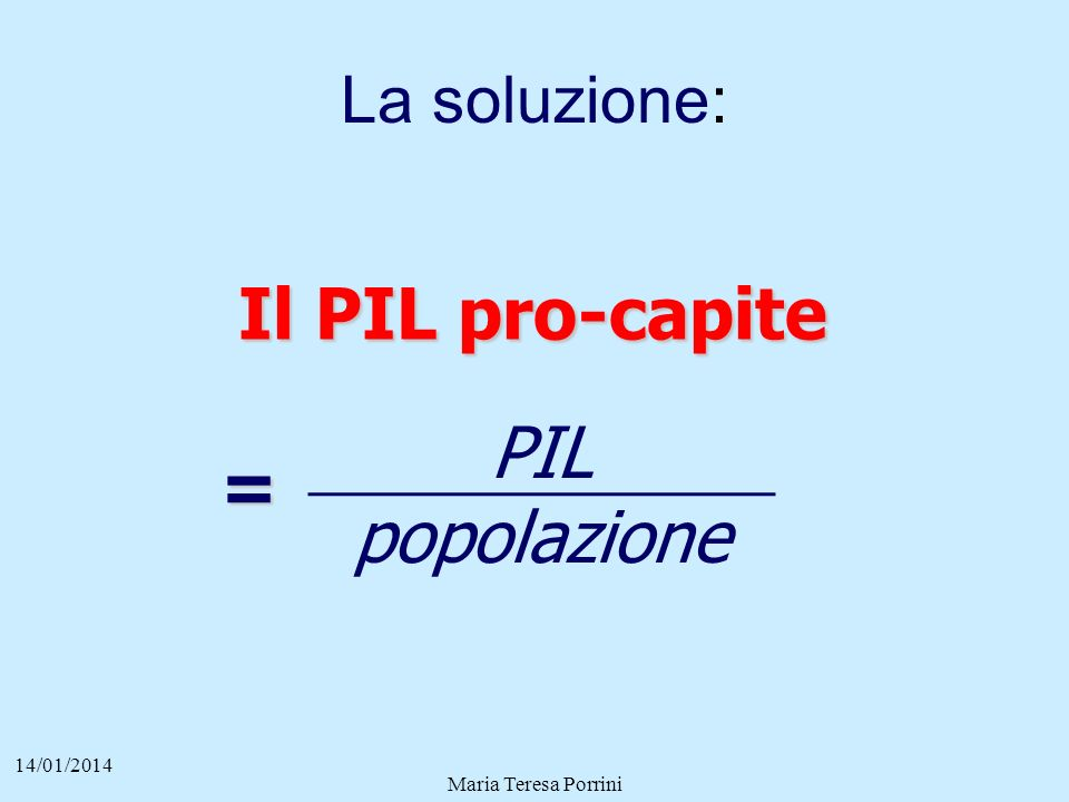 Il PIL pro-capite PIL = popolazione La soluzione: 27/03/2017