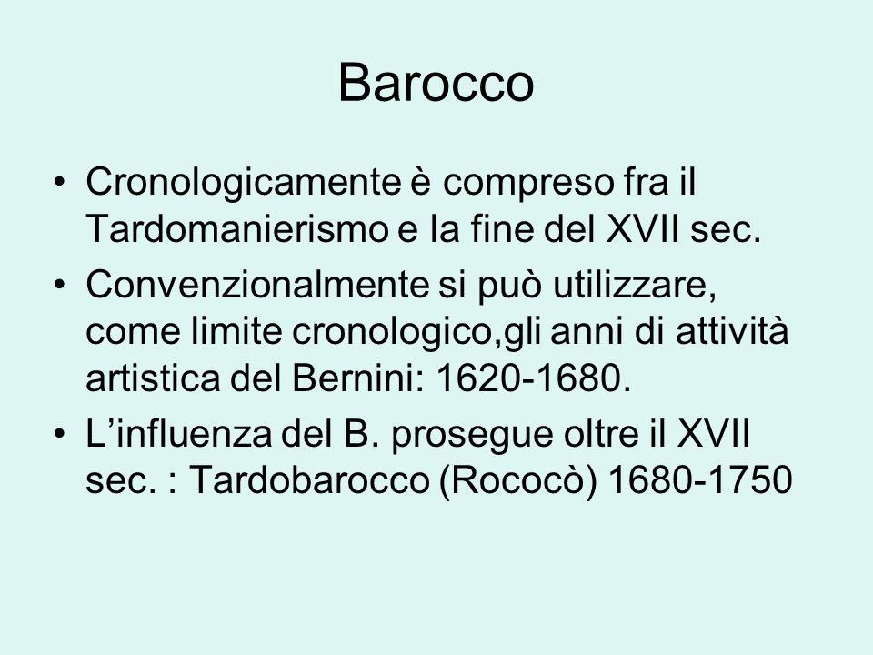 Barocco Cronologicamente è compreso fra il Tardomanierismo e la fine del XVII sec.