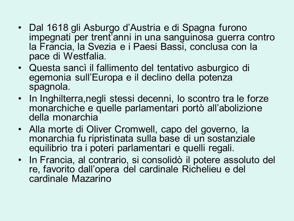 Dal 1618 gli Asburgo d'Austria e di Spagna furono impegnati per trent'anni in una sanguinosa guerra contro la Francia, la Svezia e i Paesi Bassi, conclusa con la pace di Westfalia.