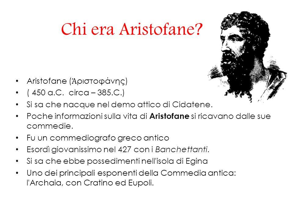 Chi era Aristofane Aristofane (Ἀριστοφάνης)